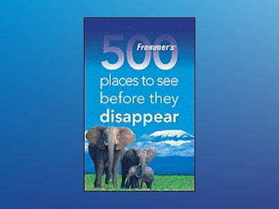 Frommer's 500 Places to See Before They Disappear, 1st Edition av Holly Hughes