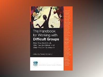 The Handbook for Working with Difficult Groups: How They Are Difficult, Why av Sandy Schuman
