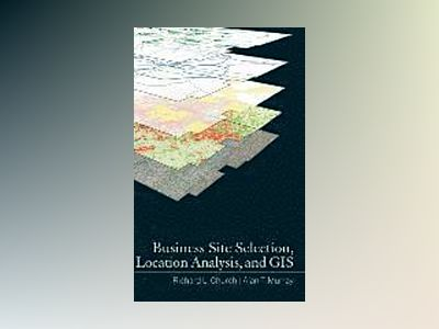 Business Site Selection, Location Analysis and GIS av Richard L. Church