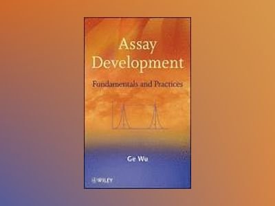 Assay Development: Fundamentals and Practices av Ge Wu