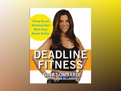 Deadline Fitness: Tone Up and Slim Down When Every Minute Counts av Gina Lombardi
