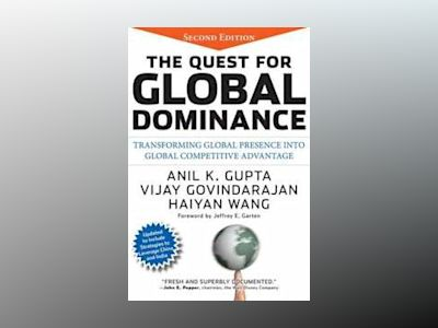 The Quest for Global Dominance: Transforming Global Presence into Global Co av Anil K. Gupta