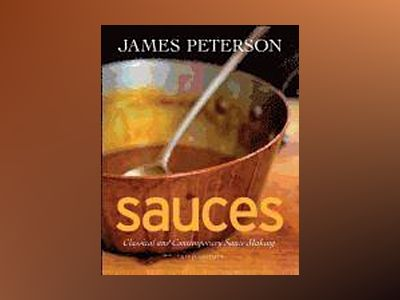 Sauces: Classical and Contemporary Sauce Making, 3rd Edition av James Peterson