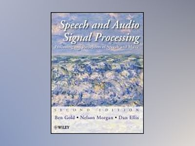 Speech and Audio Signal Processing: Processing and Perception of Speech and av Ben Gold