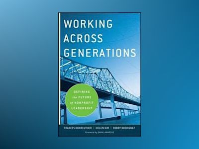 Working Across Generations: Defining the Future of Nonprofit Leadership av Frances Kunreuther