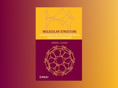 Molecular Structure: Understanding Steric and Electronic Effects from Molec av Norman L. Allinger