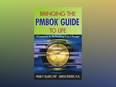 Bringing the PMBOK Guide to Life : A Companion for the Practicing Project M av Frank P. Saladis