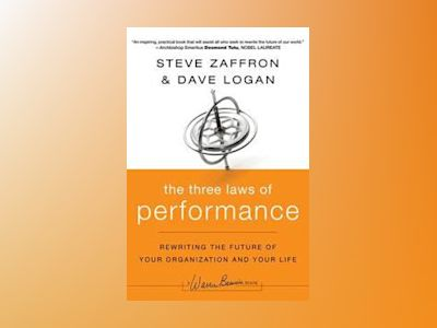 The Three Laws of Performance: Rewriting the Future of Your Organization an av Steve Zaffron