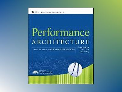Performance Architecture: The Art and Science of Improving Organizations av R. Addison