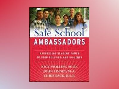 Safe School Ambassadors: Harnessing Student Power to Stop Bullying and Viol av Rick Phillips