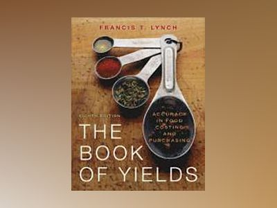 The Book of Yields: Accuracy in Food Costing and Purchasing, 8th Edition av Francis T. Lynch