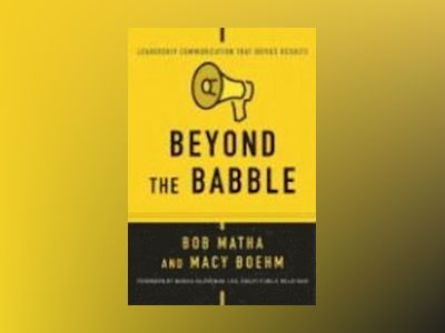 Beyond the Babble: Leadership Communication That Drives Results av Bob Matha
