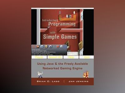 Introductory Programming with Simple Games: Using Java and the Freely Avail av B. C. Ladd