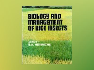 Biology and Management of Rice Insects av E. A. Heinrichs