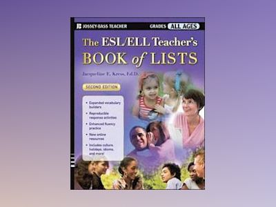 The ESL/ELL Teacher's Book of Lists, 2nd Edition av Jacqueline E. Kress