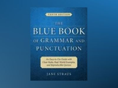 The Blue Book of Grammar and Punctuation: An Easy-to-Use Guide with Clear R av Jane Straus