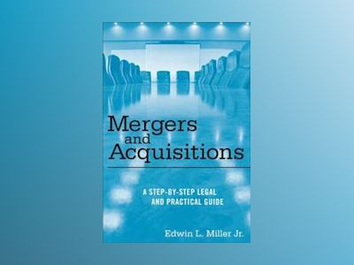 Mergers and Acquisitions : A Step-by-Step Legal and Practical Guide av E. L. Miller