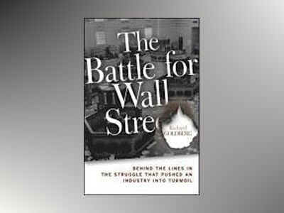 The Battle for Wall Street: Behind the Lines in the Struggle that Pushed an av Richard Goldberg