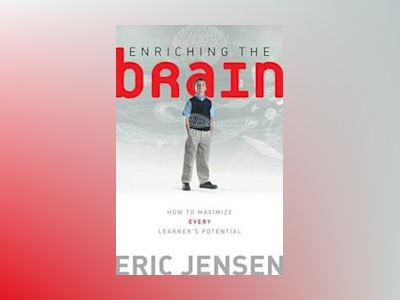 Enriching the Brain: How to Maximize Every Learner's Potential av Eric Jensen