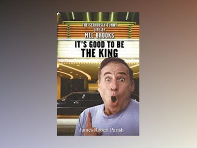 It's Good to Be the King: The Seriously Funny Life of Mel Brooks av James Robert Parish