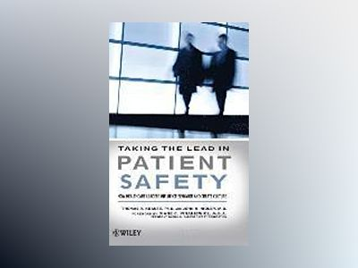 Taking the Lead in Patient Safety: How Healthcare Leaders Influence Behavio av Thomas R. Krause