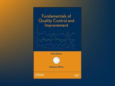Fundamentals of Quality Control and Improvement, 3rd Edition av Amit Mitra