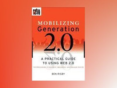 Mobilizing Generation 2.0: A Practical Guide to Using Web2.0 Technologies t av Ben Rigby