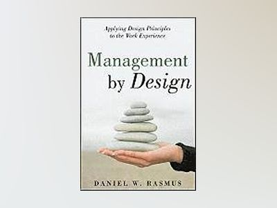 Management by Design: Applying Design Principles to the Work Experience av Daniel W. Rasmus