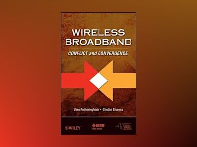 Wireless Broadband: Conflict and Convergence av Vern Fotheringham Ltd.