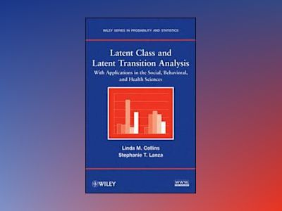 Latent Class and Latent Transition Analysis: With Applications in the Socia av Linda M. Collins