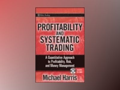 Profitability and Systematic Trading: A Quantitative Approach to Profitabil av Michael Harris