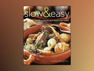 Slow Easy: Fast-Fix Recipes for Your Electric Slow Cooker av Natalie Haughton