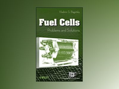 Fuel Cells: Problems and Solutions av Vladimir S. Bagotsky