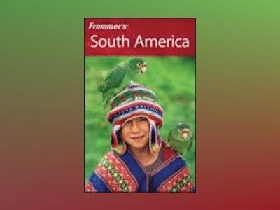 Frommer's South America, 4th Edition av Michael Luongo