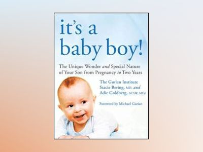 It's a Baby Boy!: The Unique Wonders and Special Nature of Your Son From Pr av Gurian Institute