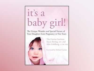 It's a Baby Girl!: The Unique Wonder and Special Nature of Your Daughter Fr av Gurian Institute