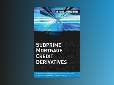 Subprime Mortgage Credit Derivatives av Laurie S. Goodman