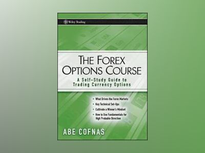 The Forex Options Course: A Self-Study Guide to Trading Currency Options av Abe Cofnas
