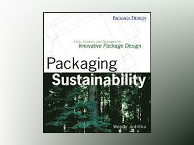 Packaging Sustainability: Tools, Systems and Strategies for Innovative Pack av Wendy Jedlicka