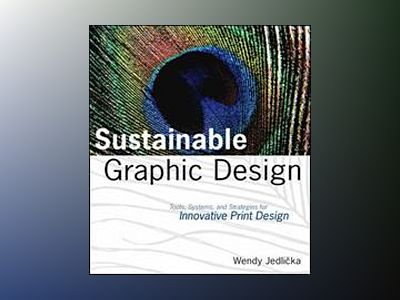 Sustainable Graphic Design: Tools, Systems and Strategies for Innovative Pr av Wendy Jedlicka