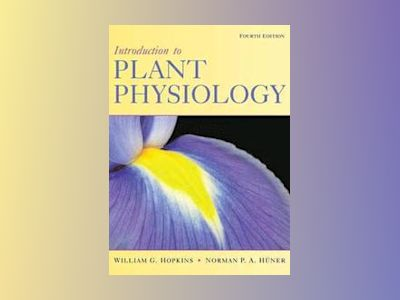 Introduction to Plant Physiology, 4th Edition av William G. Hopkins