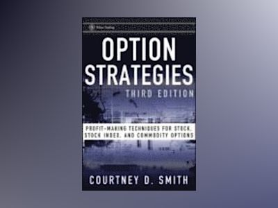 Option Strategies: Profit-Making Techniques for Stock, Stock Index, and Com av Courtney Smith