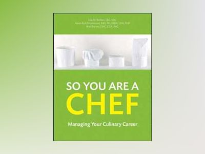 So You Are a Chef: Managing Your Culinary Career, with CD-ROM av Lisa M. Brefere