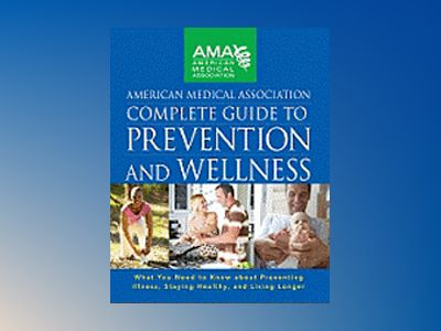 American Medical Association Complete Guide to Prevention and Wellness av American Medical Association