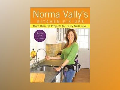 Norma Vally's Kitchen Fix-Ups: More than 30 Projects for Every Skill Level av Norma Vally