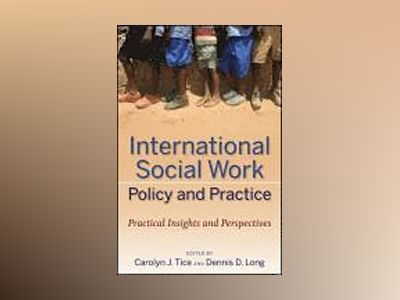 International Social Work Policy and Practice: Practical Insights and Persp av Carolyn J. Tice
