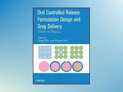 Oral Controlled Release Formulation Design and Drug Delivery: Theory to Pra av Hong Wen