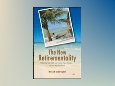 The New Retirementality: Planning Your Life and Living Your Dreams....at An av Mitch Anthony