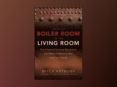 From the Boiler Room to the Living Room: The Financial Services Revolution av Mitch Anthony