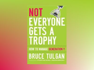 Not Everyone Gets A Trophy: How to Manage Generation Y av Bruce Tulgan
